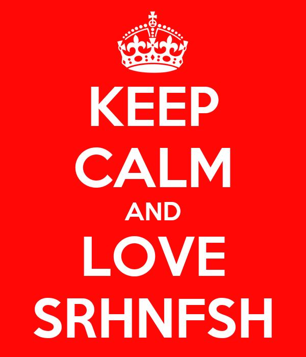 KEEP CALM AND LOVE SRHNFSH