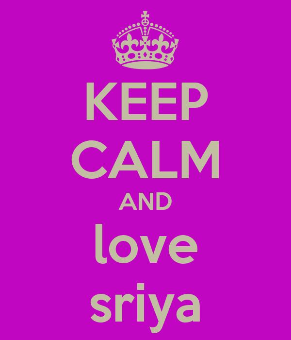 KEEP CALM AND love sriya