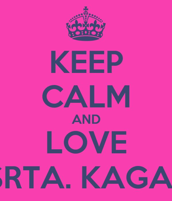 KEEP CALM AND LOVE  SRTA. KAGAN