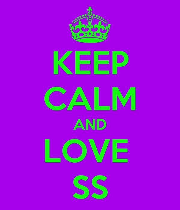 KEEP CALM AND LOVE  SS