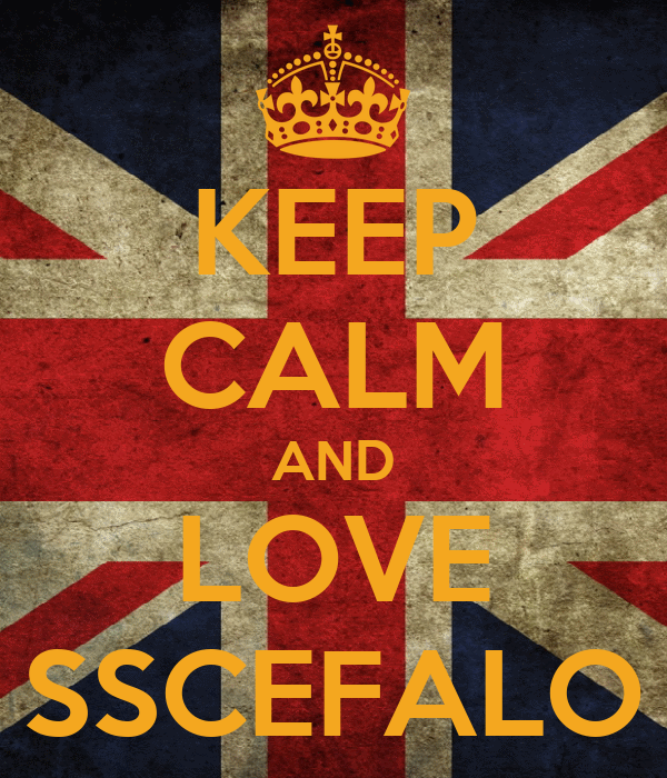 KEEP CALM AND LOVE SSCEFALO
