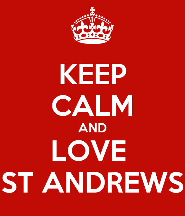 KEEP CALM AND LOVE  ST ANDREWS