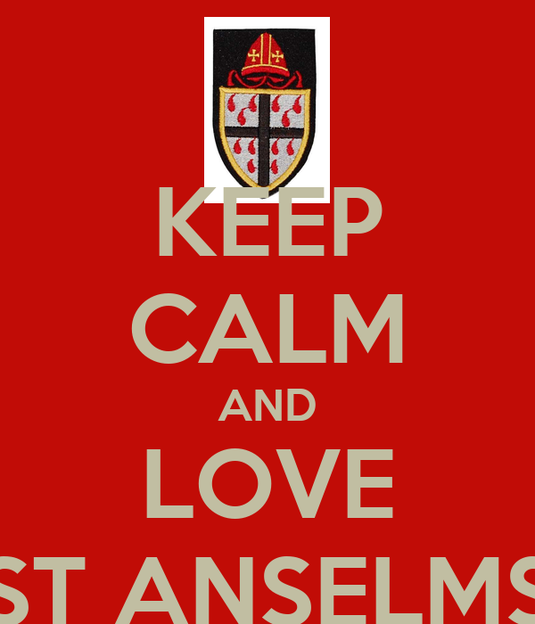 KEEP CALM AND LOVE ST ANSELMS