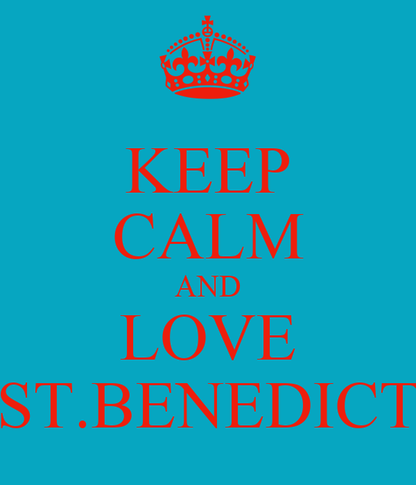 KEEP CALM AND LOVE ST.BENEDICT