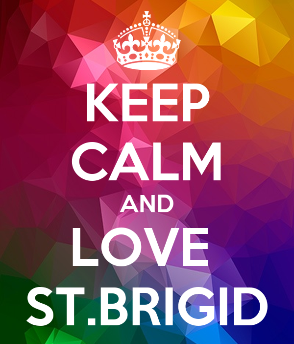 KEEP CALM AND LOVE  ST.BRIGID