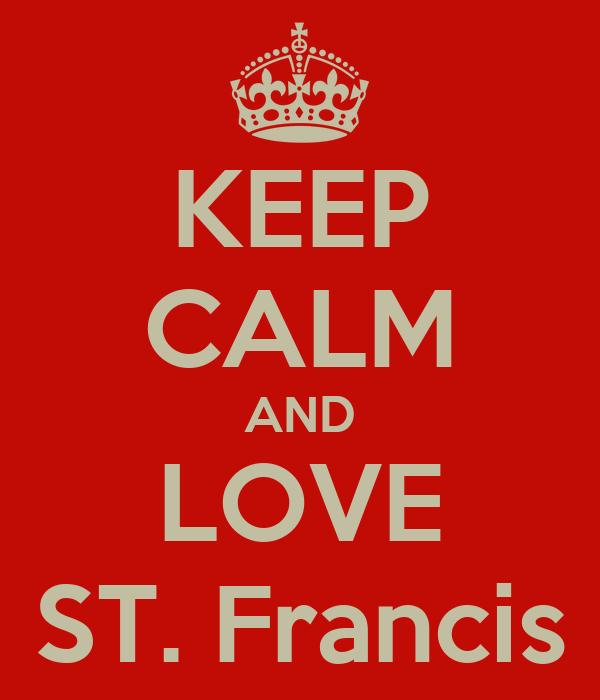 KEEP CALM AND LOVE ST. Francis
