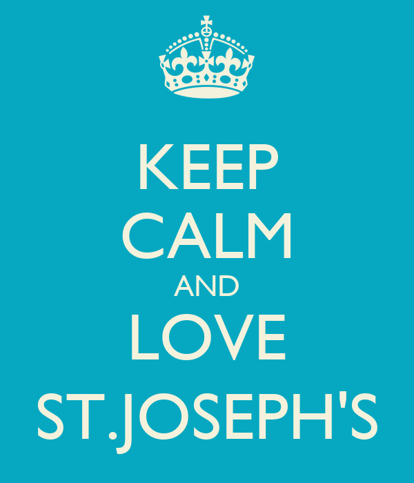KEEP CALM AND LOVE ST.JOSEPH'S