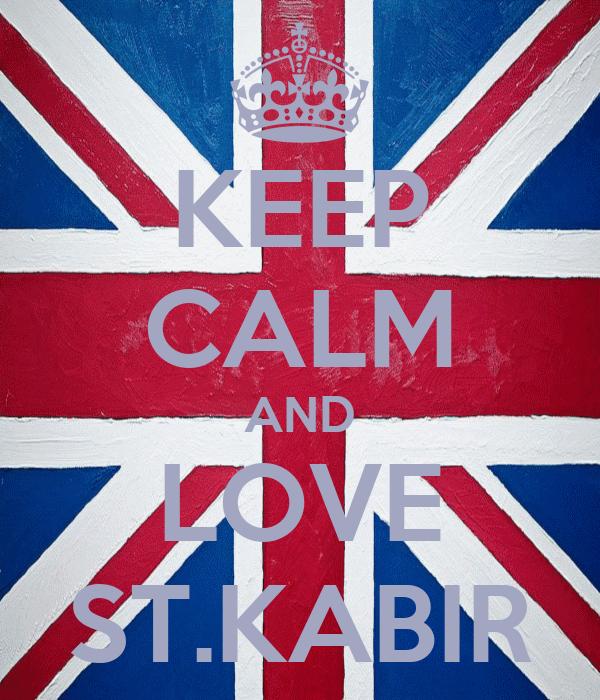KEEP CALM AND LOVE ST.KABIR