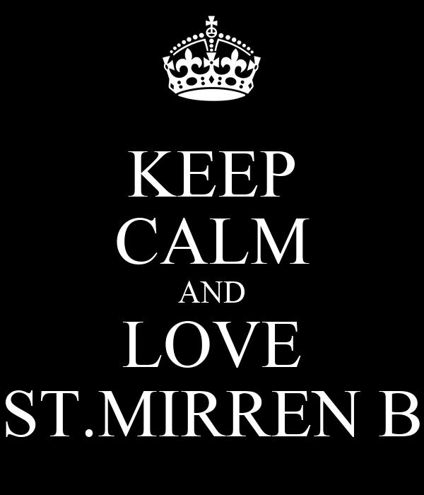 KEEP CALM AND LOVE ST.MIRREN B