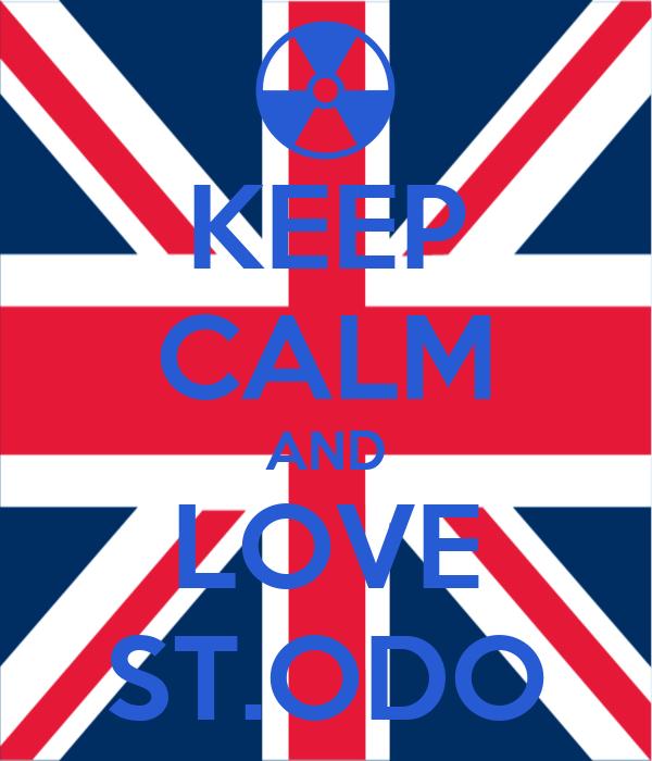 KEEP CALM AND LOVE ST.ODO