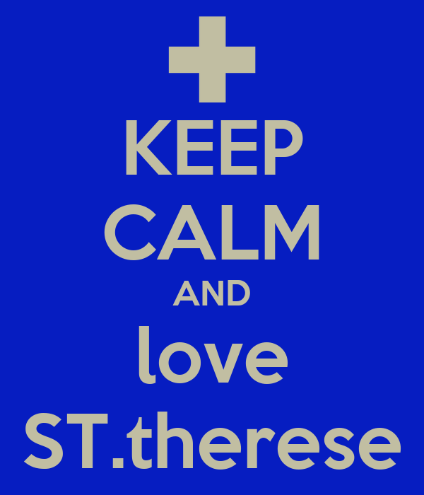 KEEP CALM AND love ST.therese