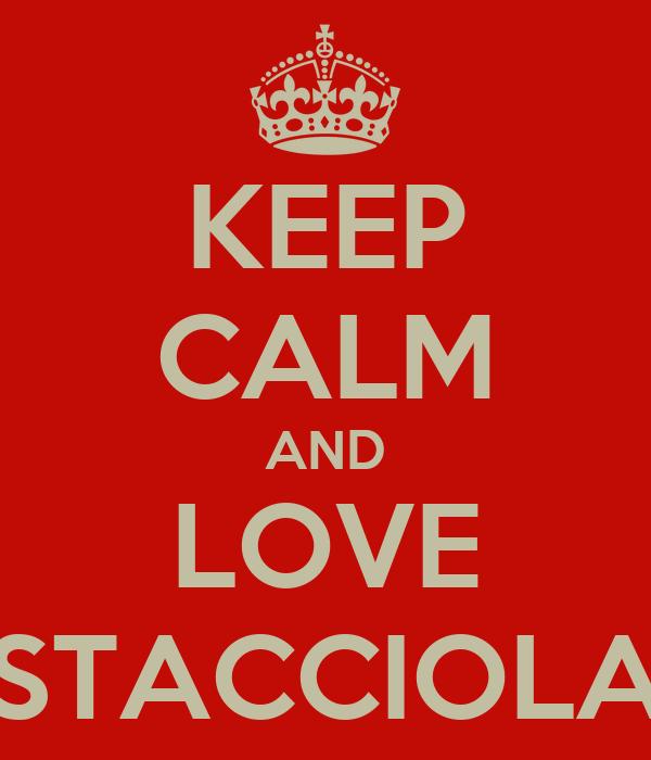 KEEP CALM AND LOVE STACCIOLA