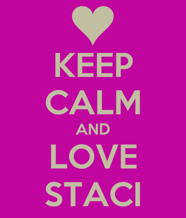 KEEP CALM AND LOVE STACI