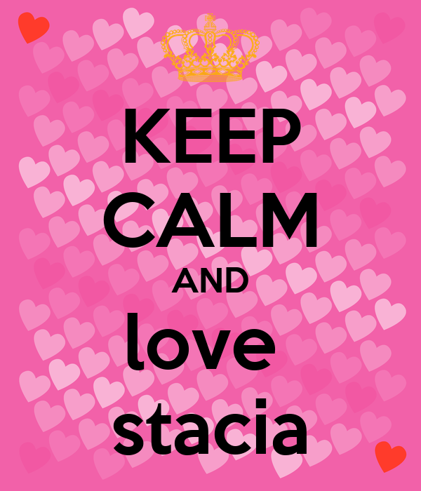 KEEP CALM AND love  stacia