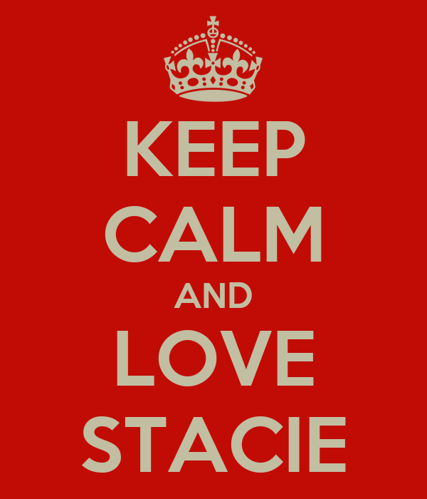 KEEP CALM AND LOVE STACIE