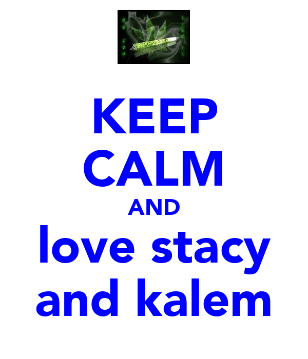 KEEP CALM AND love stacy and kalem