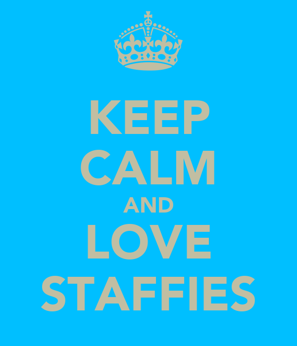 KEEP CALM AND LOVE STAFFIES