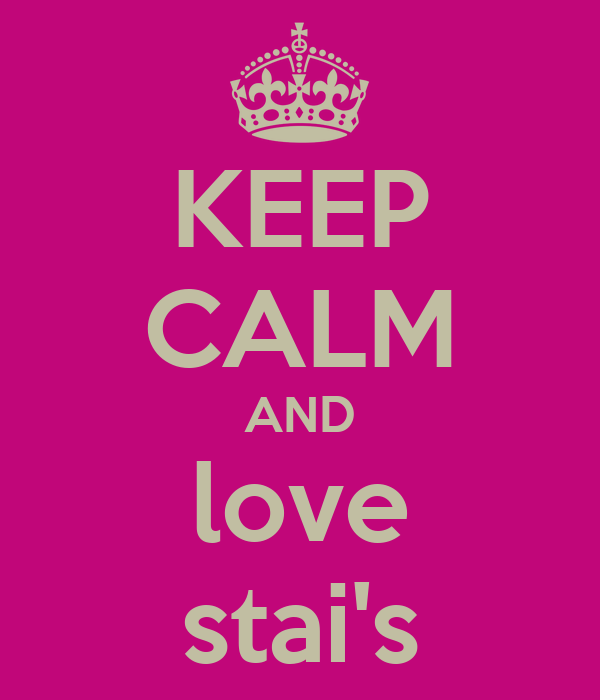 KEEP CALM AND love stai's