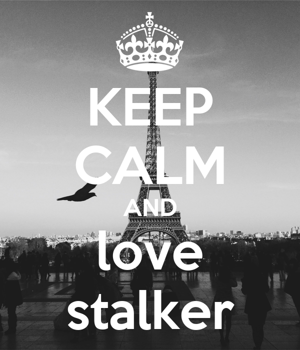 KEEP CALM AND love stalker