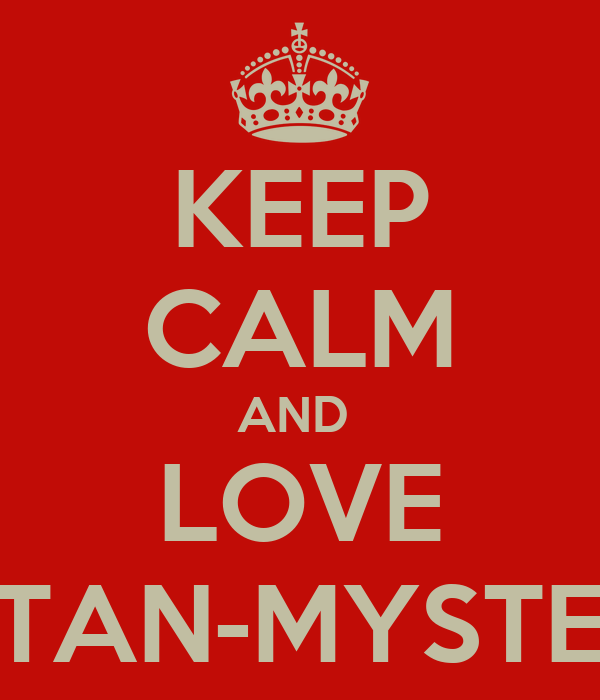 KEEP CALM AND  LOVE STAN-MYSTER