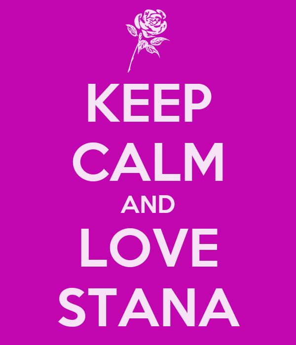 KEEP CALM AND LOVE STANA