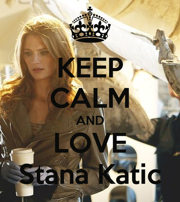 KEEP CALM AND LOVE Stana Katic