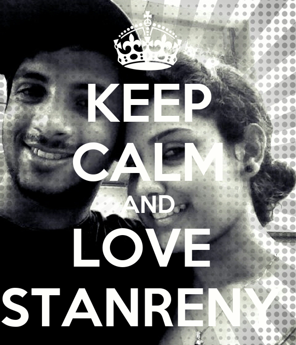 KEEP CALM AND LOVE  STANRENY