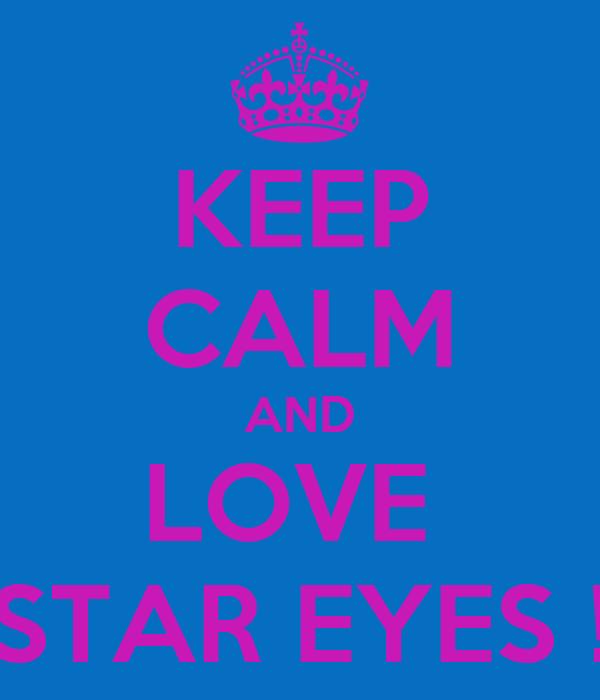 KEEP CALM AND LOVE  STAR EYES !