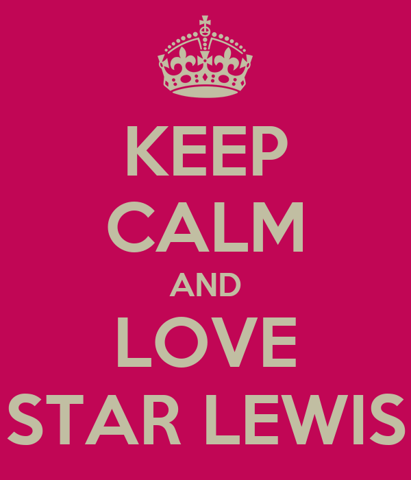 KEEP CALM AND LOVE STAR LEWIS
