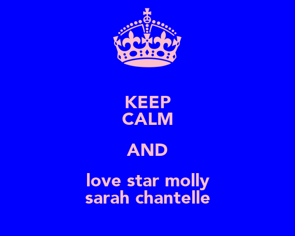 KEEP CALM AND love star molly sarah chantelle