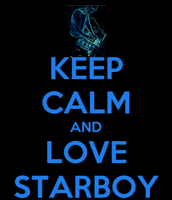 KEEP CALM AND LOVE STARBOY