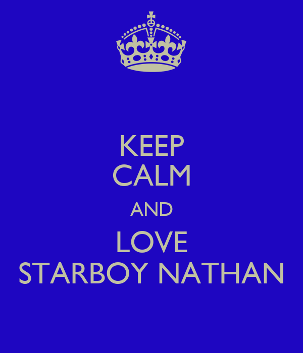 KEEP CALM AND LOVE STARBOY NATHAN