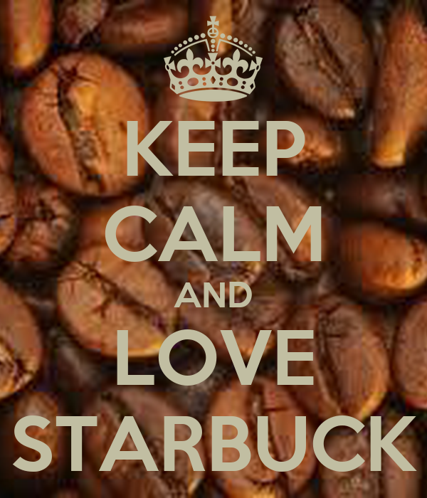 KEEP CALM AND LOVE STARBUCK