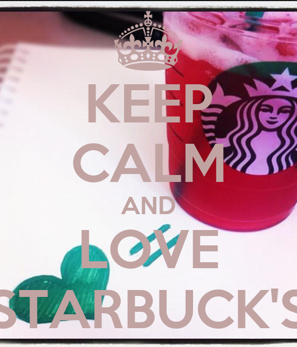 KEEP CALM AND LOVE STARBUCK'S