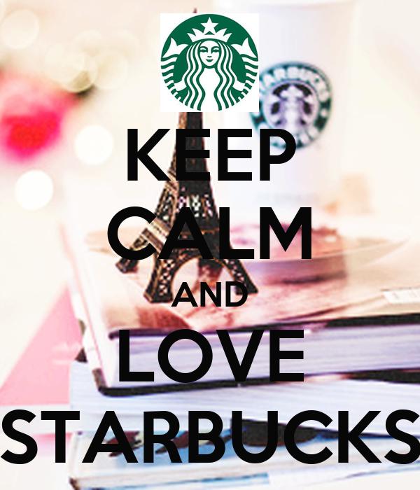 KEEP CALM AND LOVE STARBUCKS Poster | muhittin | Keep Calm ...
