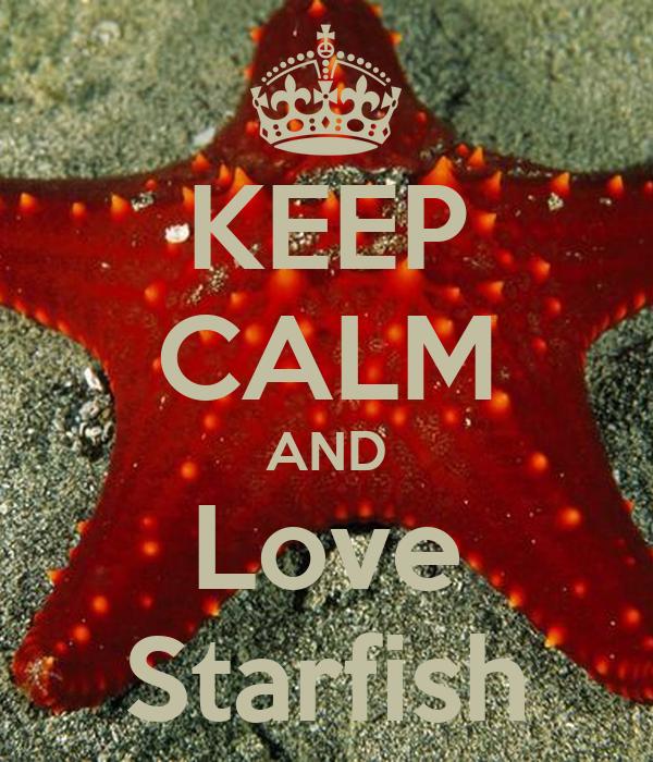 KEEP CALM AND Love Starfish