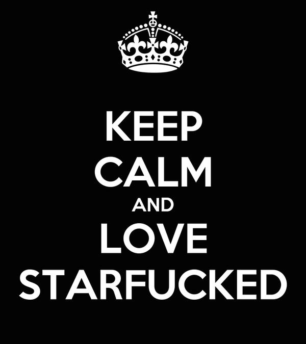 KEEP CALM AND LOVE STARFUCKED