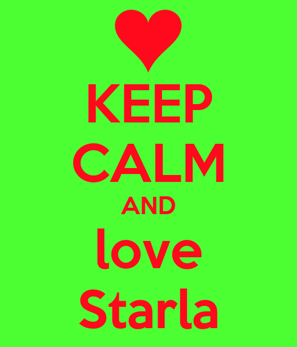KEEP CALM AND love Starla