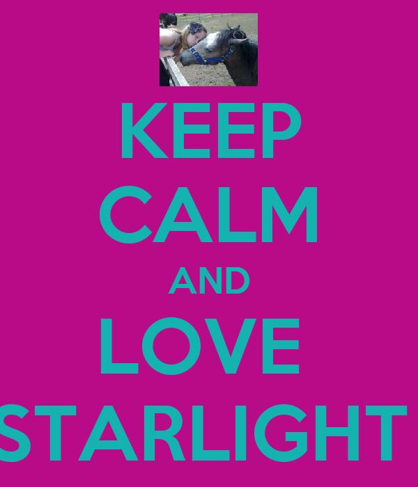 KEEP CALM AND LOVE  STARLIGHT