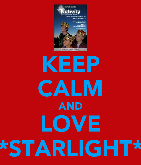 KEEP CALM AND LOVE *STARLIGHT*