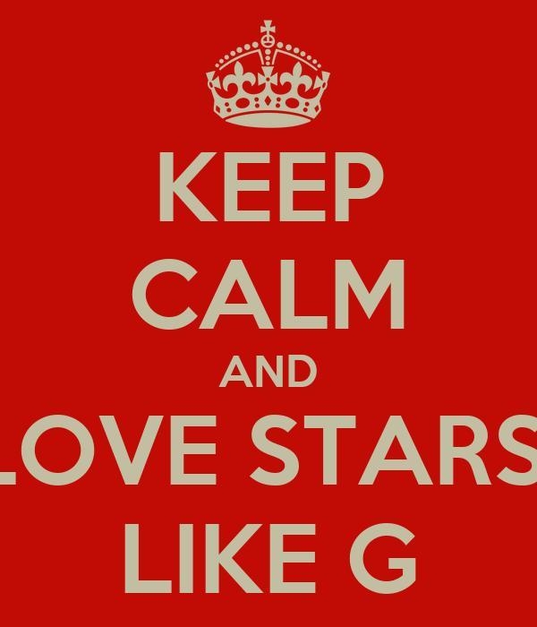 KEEP CALM AND LOVE STARS  LIKE G