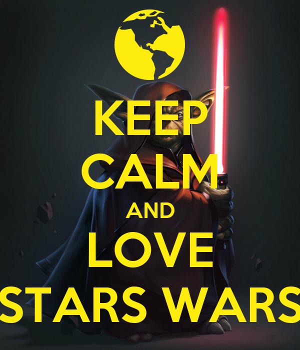 KEEP CALM AND LOVE STARS WARS