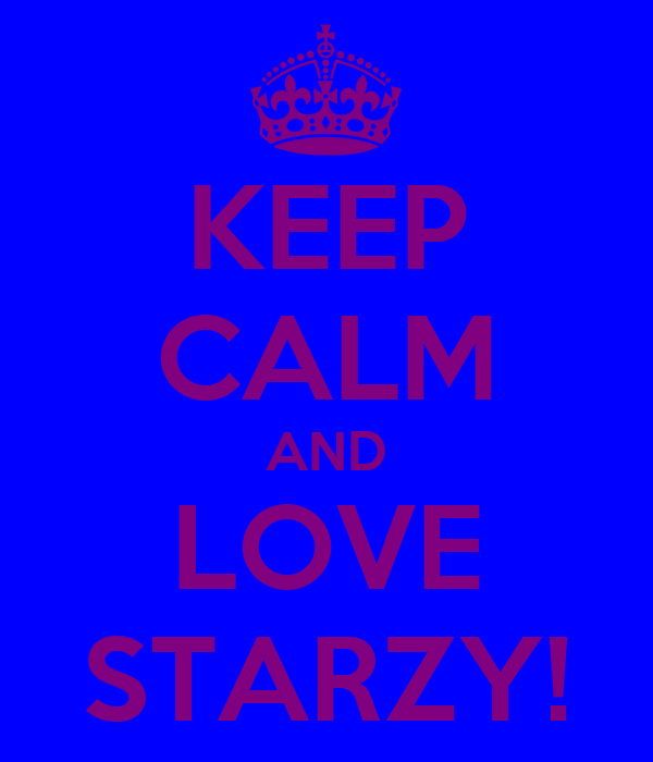 KEEP CALM AND LOVE STARZY!