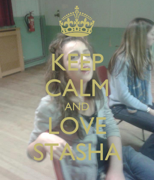 KEEP CALM AND LOVE STASHA