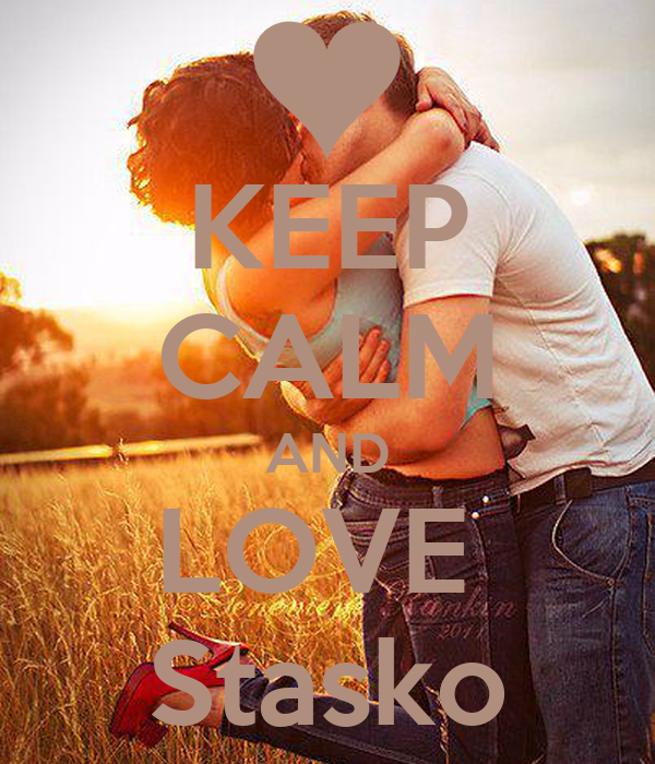 KEEP CALM AND LOVE  Stasko