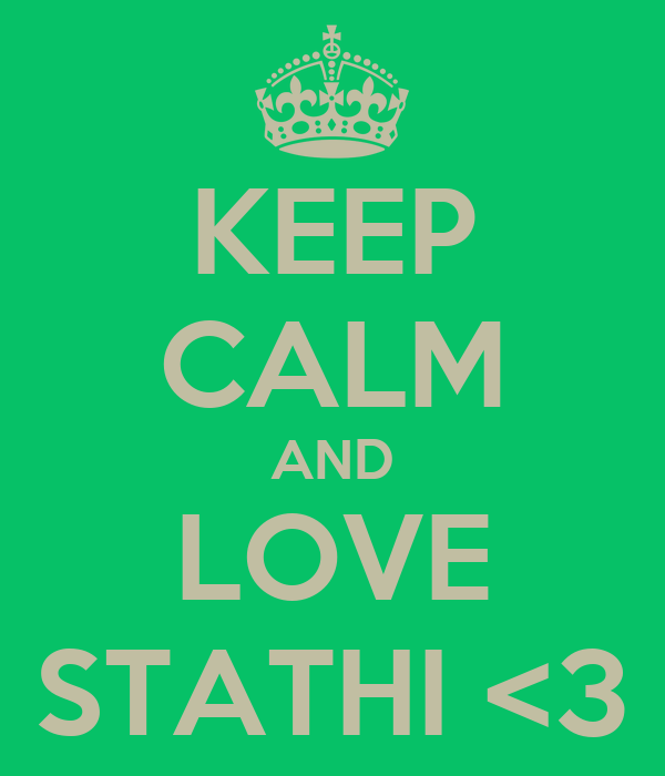 KEEP CALM AND LOVE STATHI <3