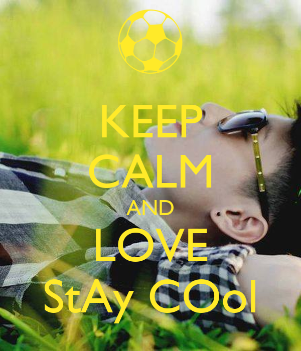 KEEP CALM AND LOVE StAy COol