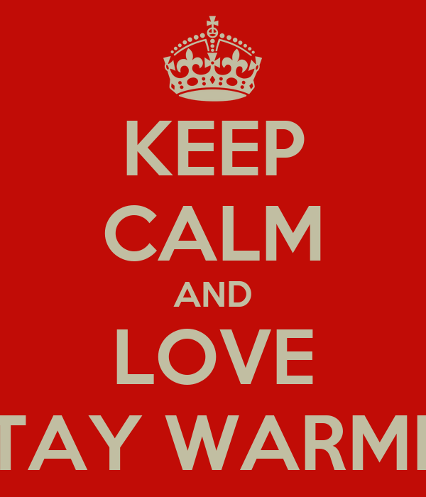 KEEP CALM AND LOVE STAY WARMIN