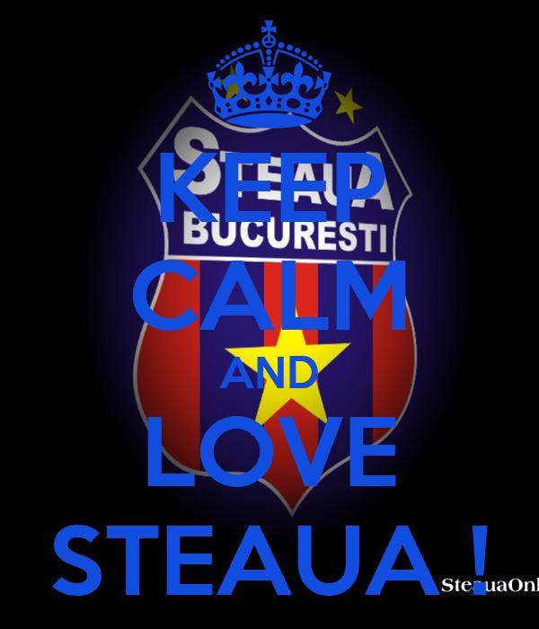 KEEP CALM AND LOVE STEAUA !