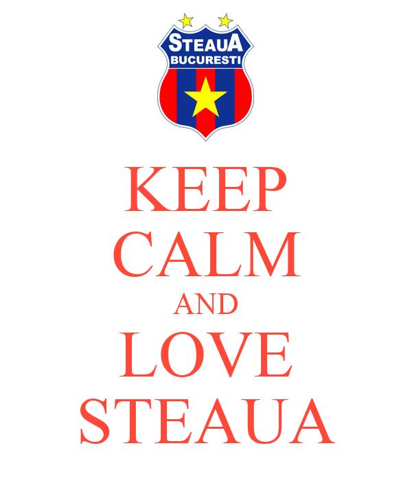KEEP CALM AND LOVE STEAUA